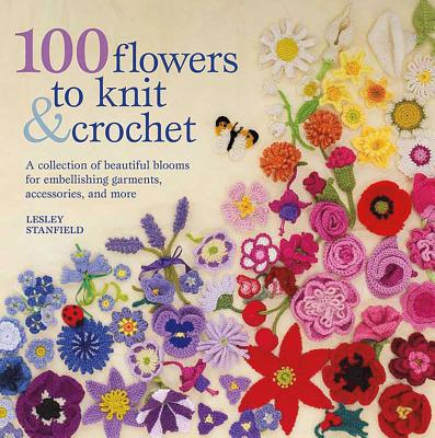 100 Flowers to Knit & Crochet By Stanfield, Lesley